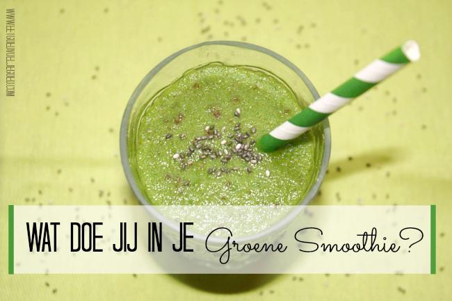 Wat doe jij in je Groene Smoothie?